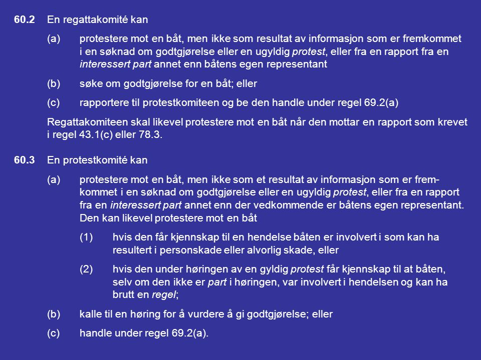 60.2 En regattakomité kan (a) protestere mot en båt, men ikke som resultat av informasjon som er fremkommet.