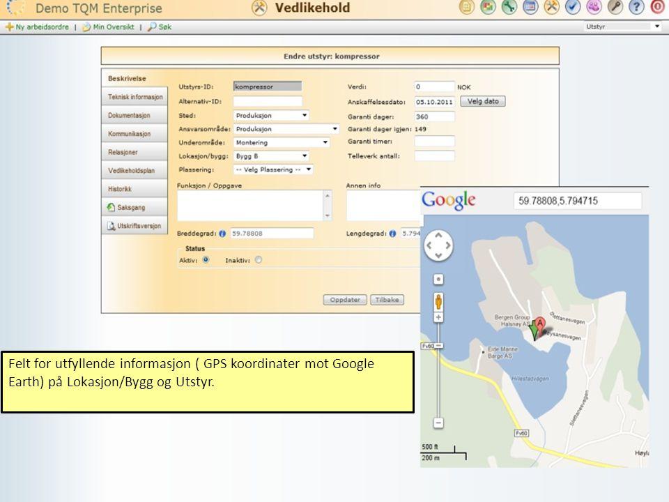 Felt for utfyllende informasjon ( GPS koordinater mot Google Earth) på Lokasjon/Bygg og Utstyr.
