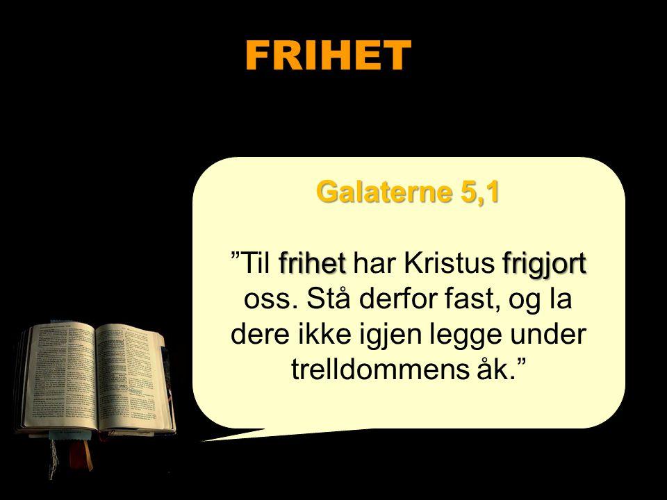 FRIHET Galaterne 5,1. Til frihet har Kristus frigjort oss.