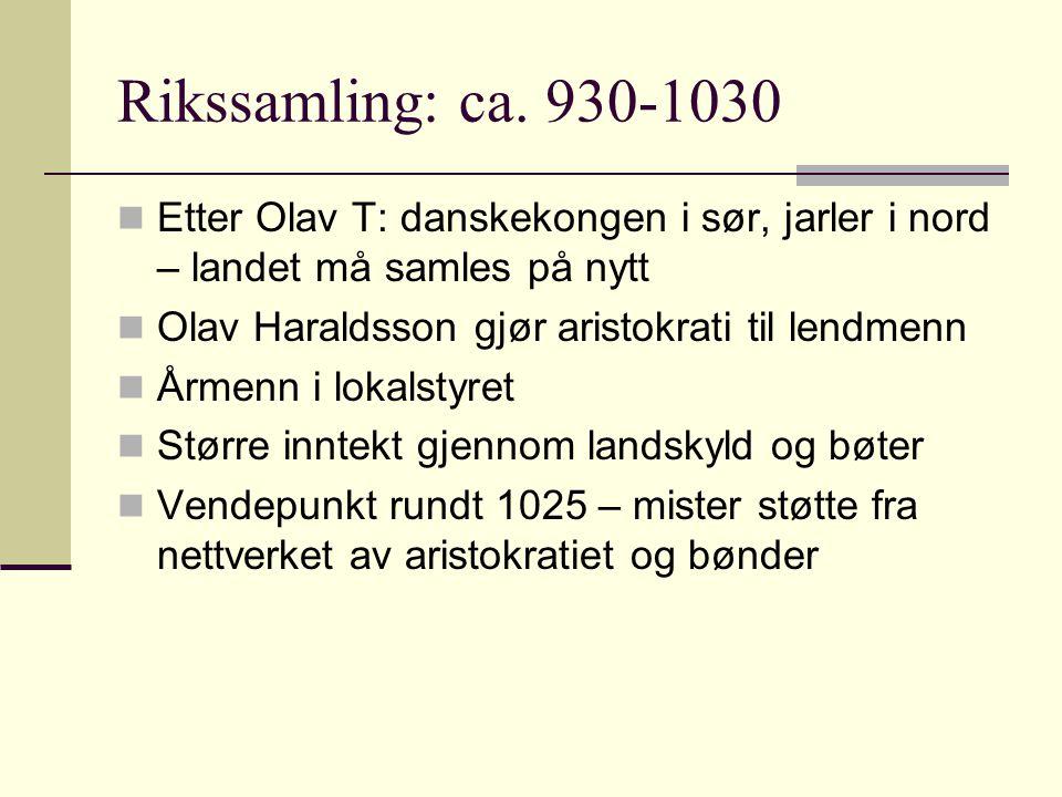 Rikssamling: ca. 930-1030 Etter Olav T: danskekongen i sør, jarler i nord – landet må samles på nytt.