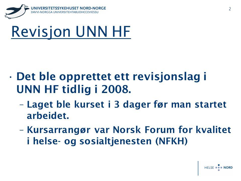 Revisjon UNN HF Det ble opprettet ett revisjonslag i UNN HF tidlig i 2008. Laget ble kurset i 3 dager før man startet arbeidet.
