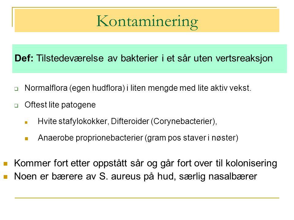Kontaminering Def: Tilstedeværelse av bakterier i et sår uten vertsreaksjon. Normalflora (egen hudflora) i liten mengde med lite aktiv vekst.