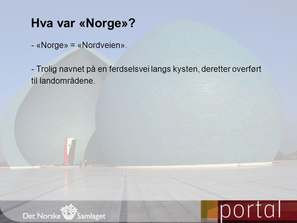 Hva var «Norge» - «Norge» = «Nordveien».