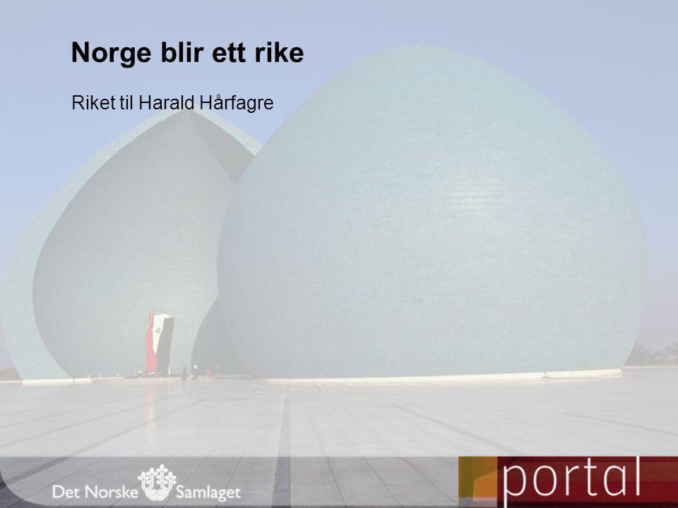 Norge blir ett rike Riket til Harald Hårfagre