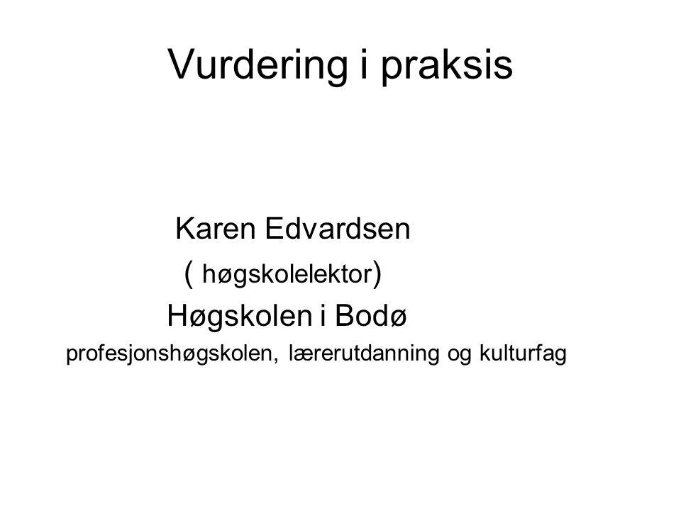 Vurdering i praksis Karen Edvardsen ( høgskolelektor) Høgskolen i Bodø
