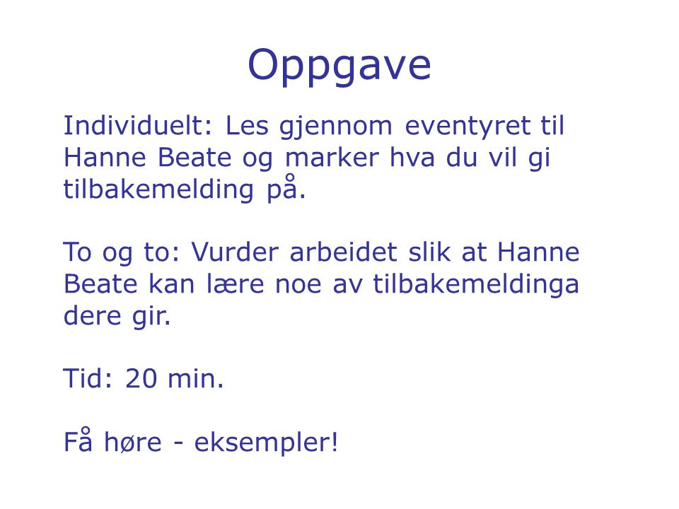 Oppgave Individuelt: Les gjennom eventyret til Hanne Beate og marker hva du vil gi tilbakemelding på.