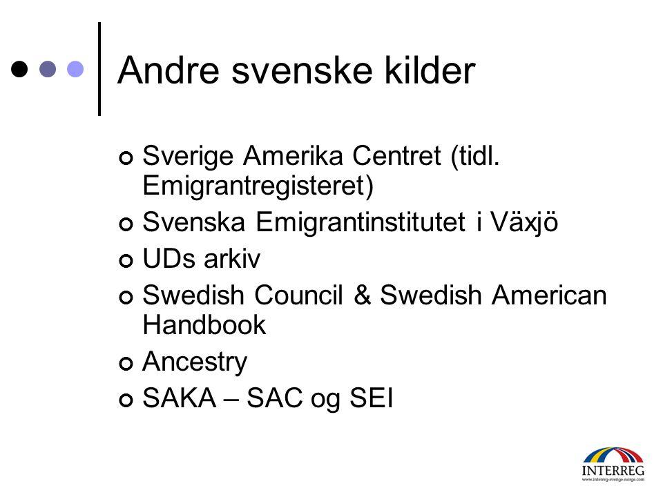Andre svenske kilder Sverige Amerika Centret (tidl. Emigrantregisteret) Svenska Emigrantinstitutet i Växjö.