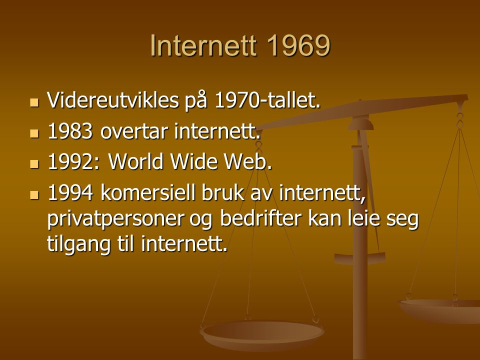 Internett 1969 Videreutvikles på 1970-tallet. 1983 overtar internett.