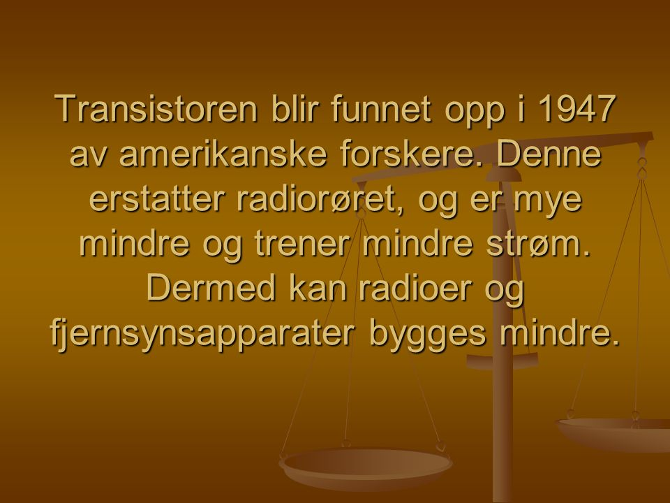 Transistoren blir funnet opp i 1947 av amerikanske forskere