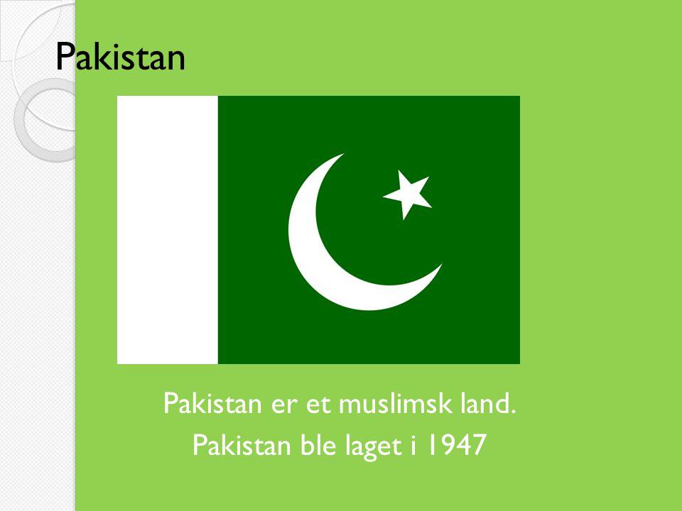 Pakistan er et muslimsk land. Pakistan ble laget i 1947