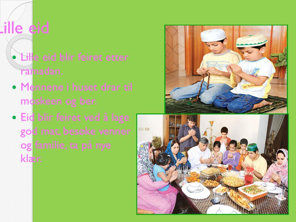 Lille eid Lille eid blir feiret etter ramadan.