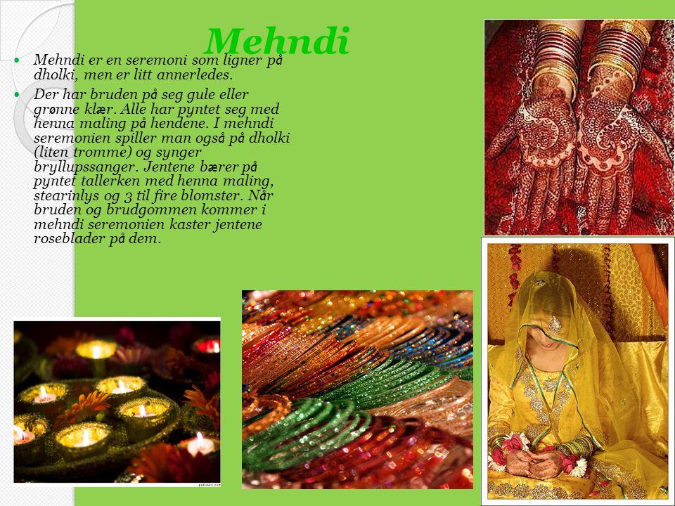 Mehndi Mehndi er en seremoni som ligner på dholki, men er litt annerledes.