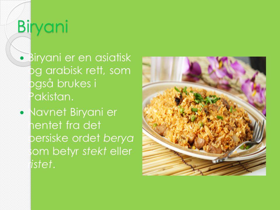 Biryani Biryani er en asiatisk og arabisk rett, som også brukes i Pakistan.