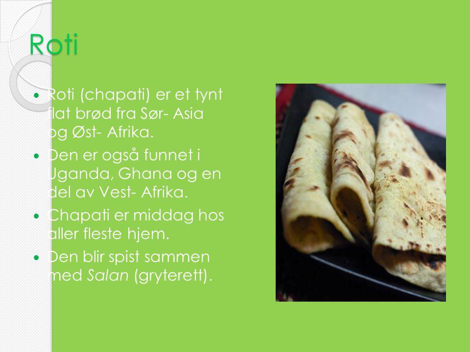Roti Roti (chapati) er et tynt flat brød fra Sør- Asia og Øst- Afrika.