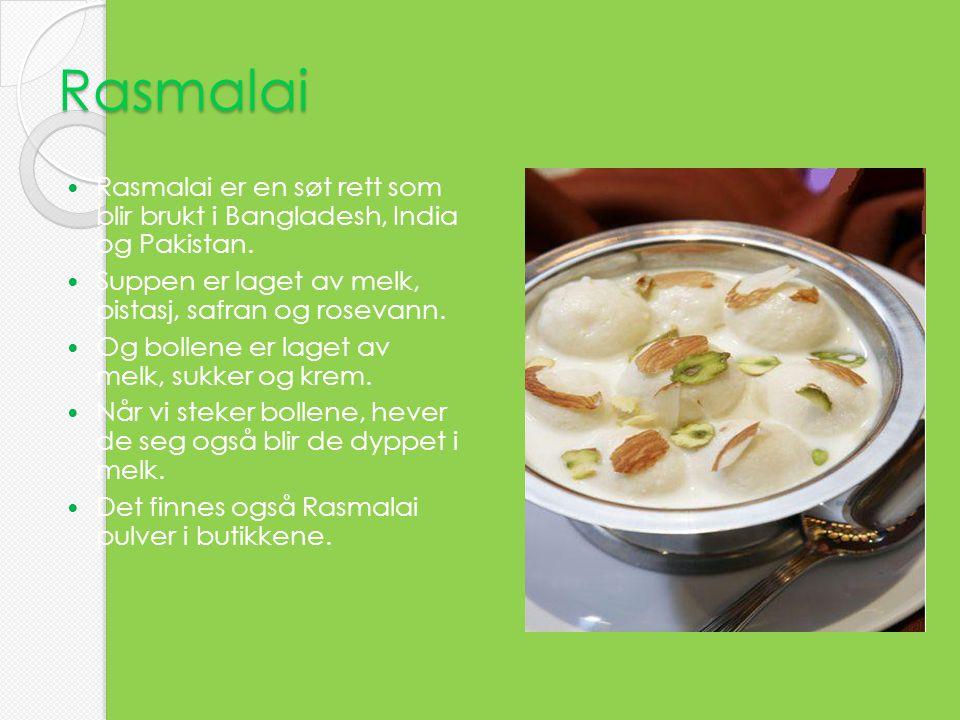 Rasmalai Rasmalai er en søt rett som blir brukt i Bangladesh, India og Pakistan. Suppen er laget av melk, pistasj, safran og rosevann.