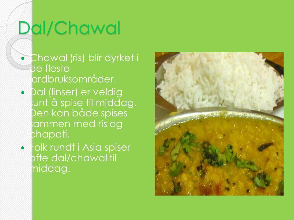Dal/Chawal Chawal (ris) blir dyrket i de fleste jordbruksområder.