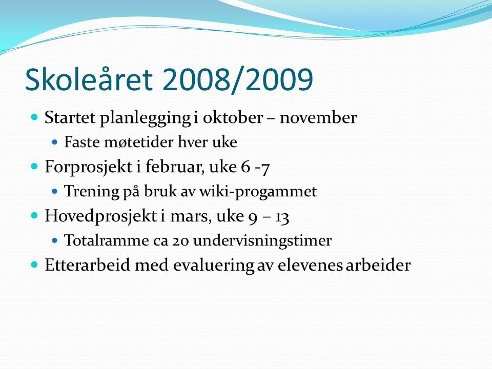Skoleåret 2008/2009 Startet planlegging i oktober – november