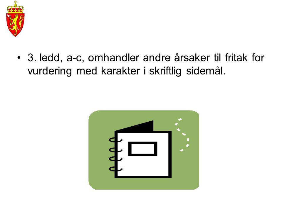 3. ledd, a-c, omhandler andre årsaker til fritak for vurdering med karakter i skriftlig sidemål.