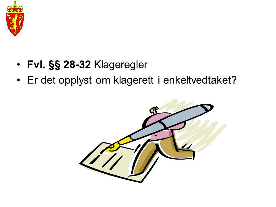 Fvl. §§ 28-32 Klageregler Er det opplyst om klagerett i enkeltvedtaket