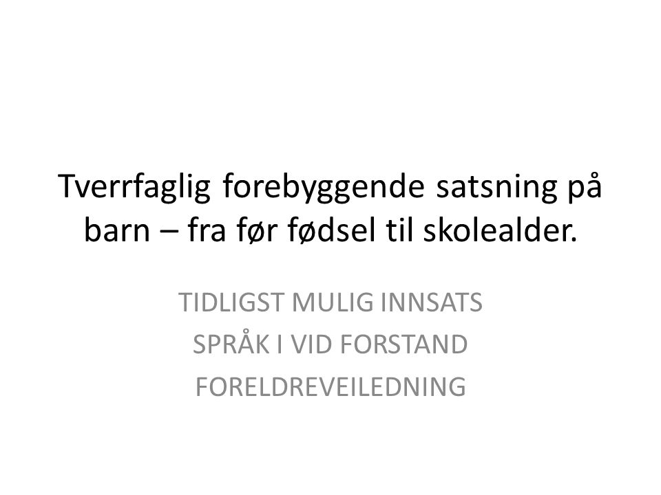 TIDLIGST MULIG INNSATS SPRÅK I VID FORSTAND FORELDREVEILEDNING