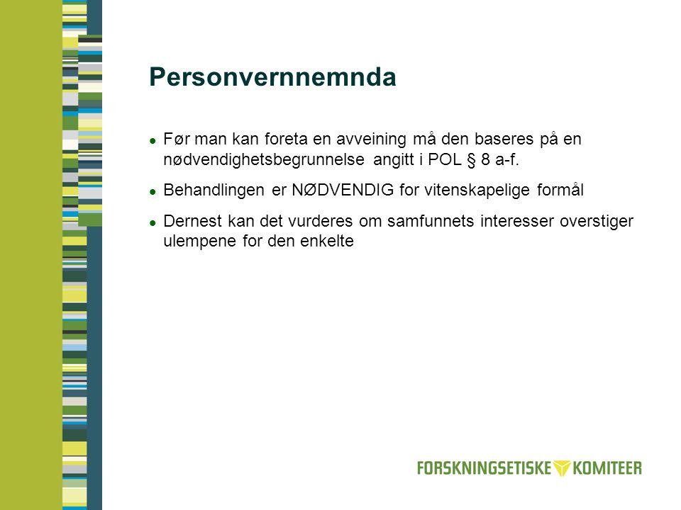 Personvernnemnda Før man kan foreta en avveining må den baseres på en nødvendighetsbegrunnelse angitt i POL § 8 a-f.