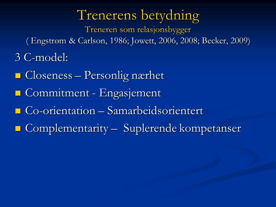 Trenerens betydning Treneren som relasjonsbygger ( Engstrøm & Carlson, 1986; Jowett, 2006, 2008; Becker, 2009)