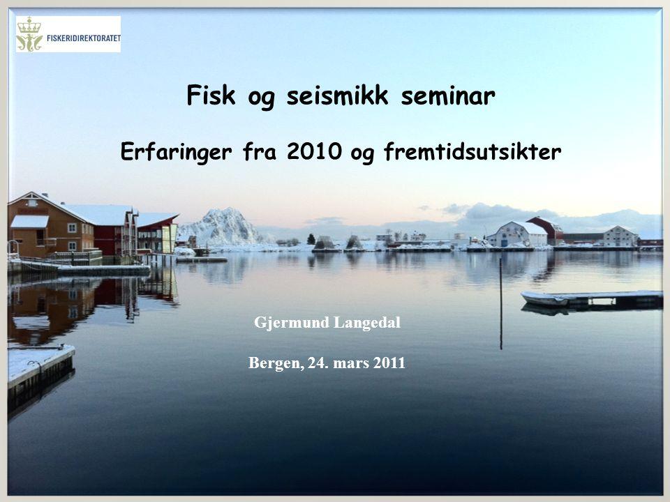 Fisk og seismikk seminar Erfaringer fra 2010 og fremtidsutsikter