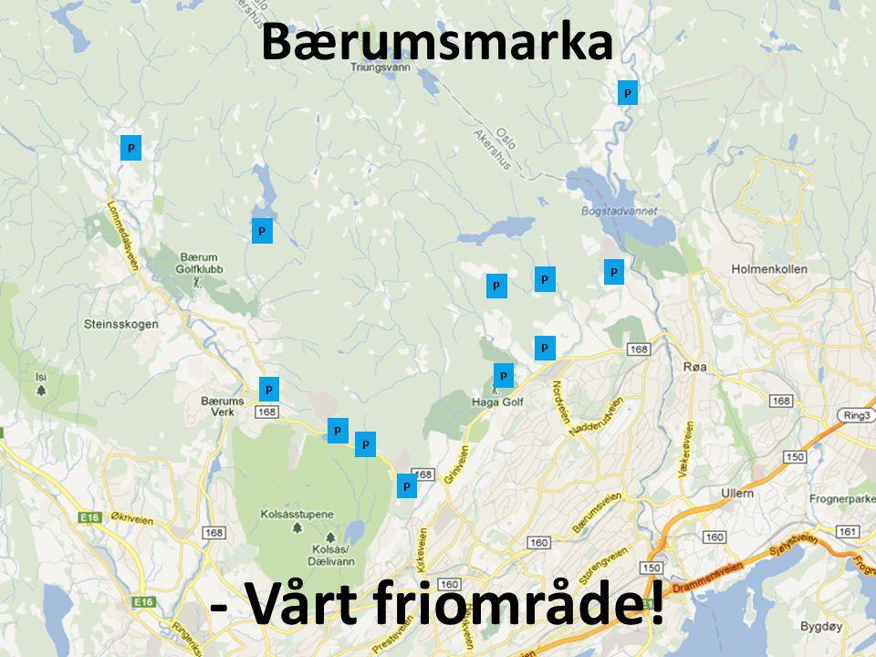 Bærumsmarka P P P P P P P P P P P P - Vårt friområde!