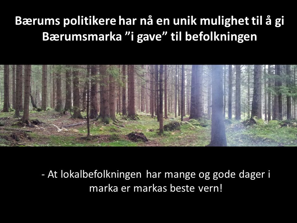 Bærums politikere har nå en unik mulighet til å gi Bærumsmarka i gave til befolkningen