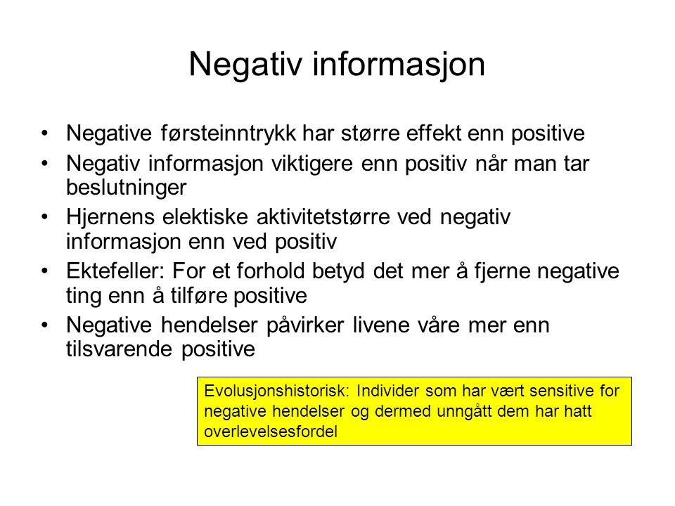 Negativ informasjon Negative førsteinntrykk har større effekt enn positive. Negativ informasjon viktigere enn positiv når man tar beslutninger.
