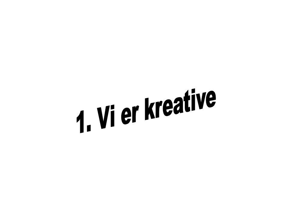 1. Vi er kreative