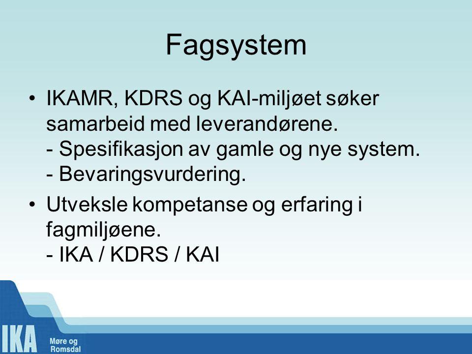 Fagsystem IKAMR, KDRS og KAI-miljøet søker samarbeid med leverandørene. - Spesifikasjon av gamle og nye system. - Bevaringsvurdering.