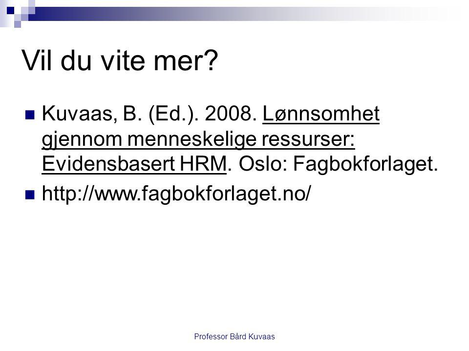 Vil du vite mer Kuvaas, B. (Ed.). 2008. Lønnsomhet gjennom menneskelige ressurser: Evidensbasert HRM. Oslo: Fagbokforlaget.