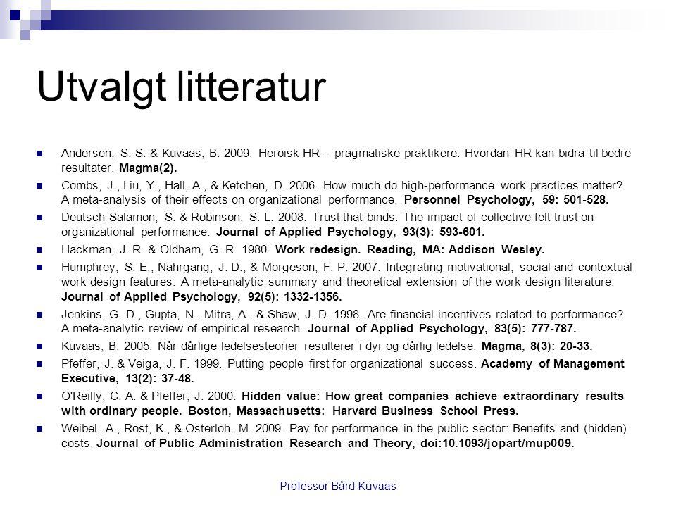Utvalgt litteratur Andersen, S. S. & Kuvaas, B. 2009. Heroisk HR – pragmatiske praktikere: Hvordan HR kan bidra til bedre resultater. Magma(2).