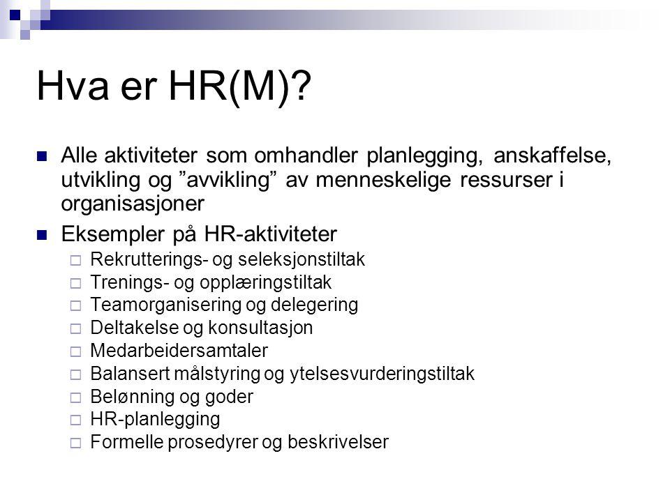 Hva er HR(M) Alle aktiviteter som omhandler planlegging, anskaffelse, utvikling og avvikling av menneskelige ressurser i organisasjoner.