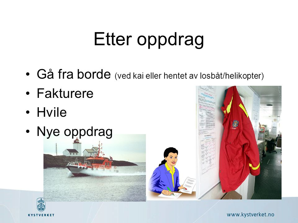 Etter oppdrag Gå fra borde (ved kai eller hentet av losbåt/helikopter)