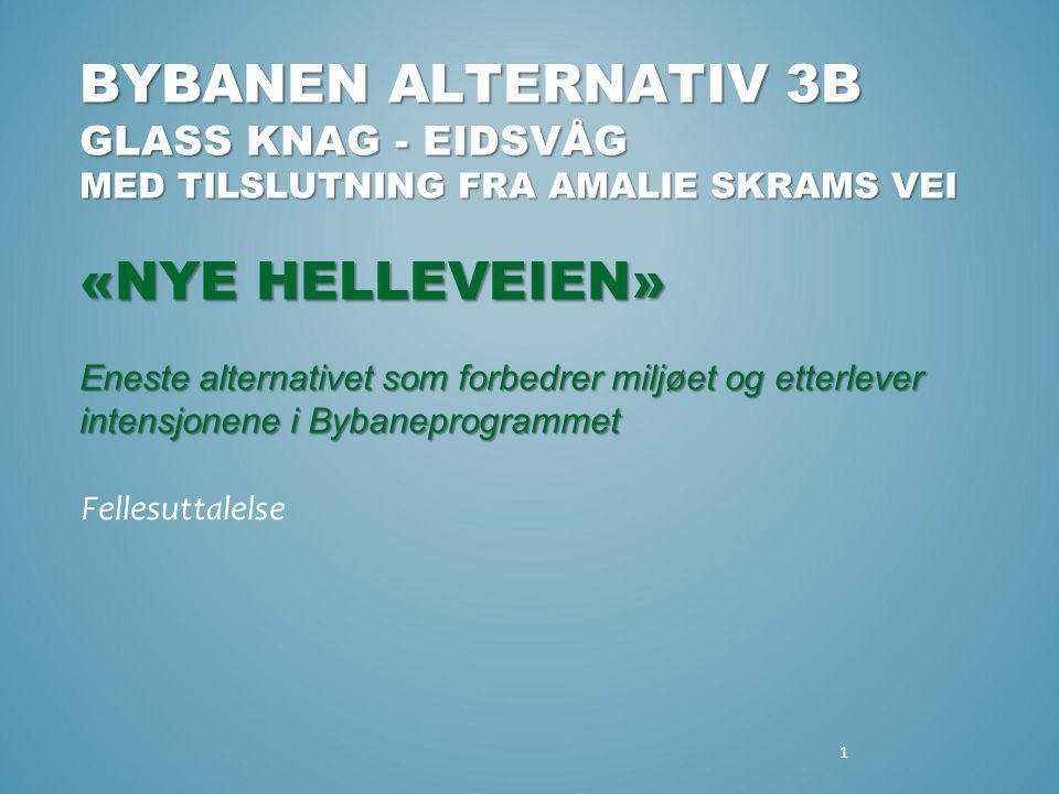 BYBANEN ALTERNATIV 3B GLASS KNAG - EIDSVÅG MED TILSLUTNING FRA AMALIE SKRAMS VEI «NYE HELLEVEIEN» Eneste alternativet som forbedrer miljøet og etterlever intensjonene i Bybaneprogrammet