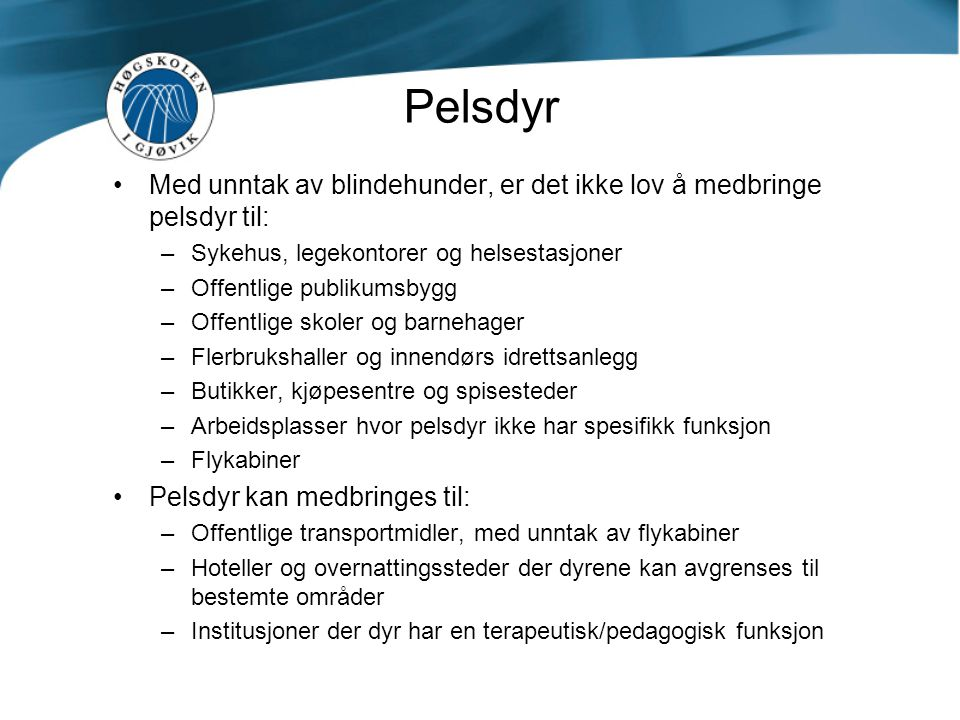Pelsdyr Med unntak av blindehunder, er det ikke lov å medbringe pelsdyr til: Sykehus, legekontorer og helsestasjoner.