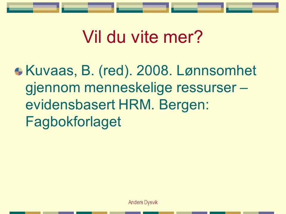 Vil du vite mer Kuvaas, B. (red). 2008. Lønnsomhet gjennom menneskelige ressurser – evidensbasert HRM. Bergen: Fagbokforlaget.