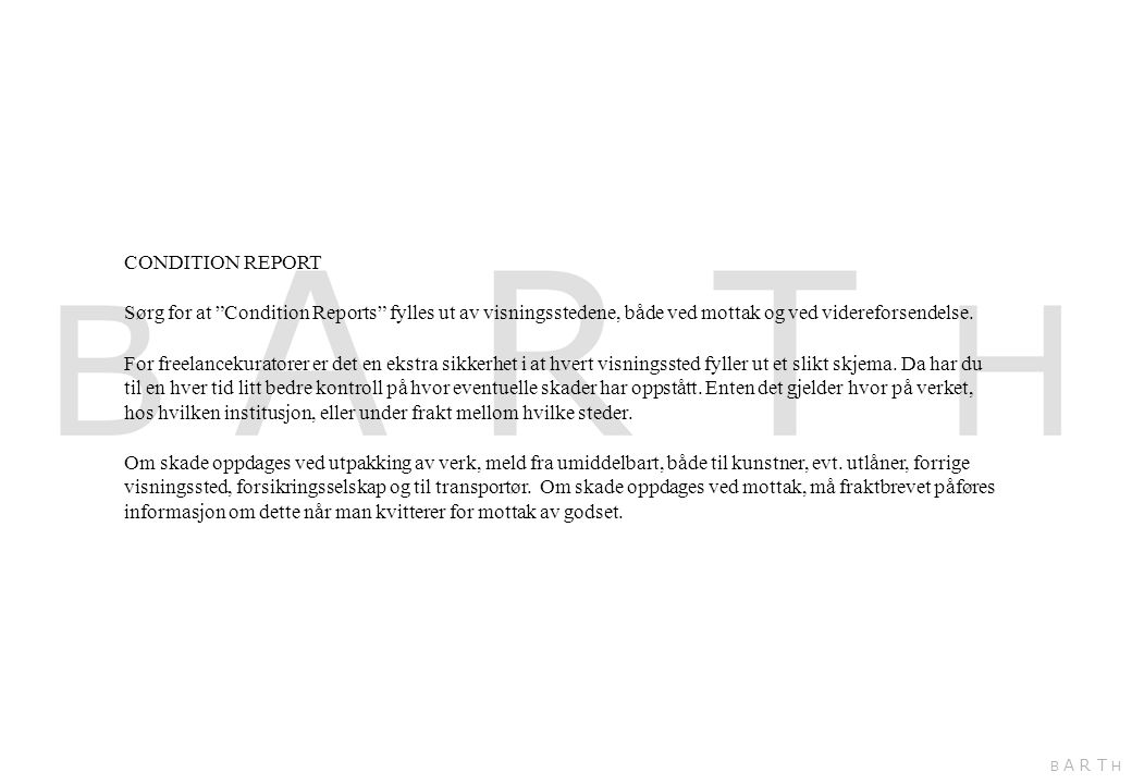 CONDITION REPORT Sørg for at Condition Reports fylles ut av visningsstedene, både ved mottak og ved videreforsendelse.