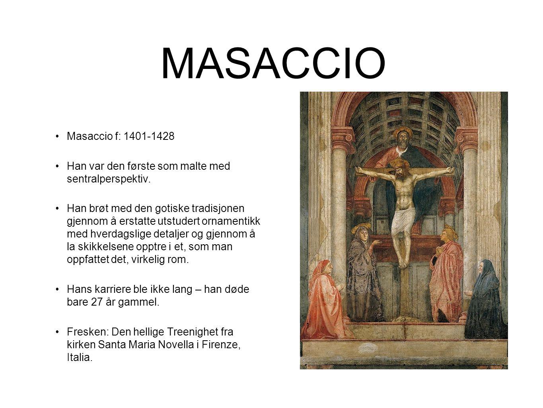 MASACCIO Masaccio f: 1401-1428. Han var den første som malte med sentralperspektiv.