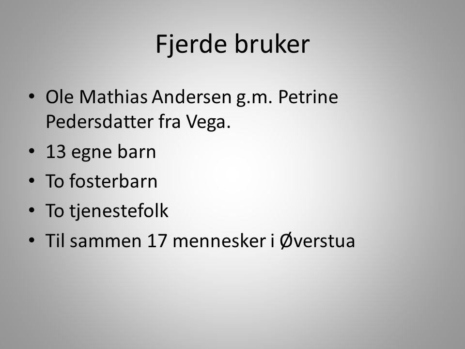 Fjerde bruker Ole Mathias Andersen g.m. Petrine Pedersdatter fra Vega.