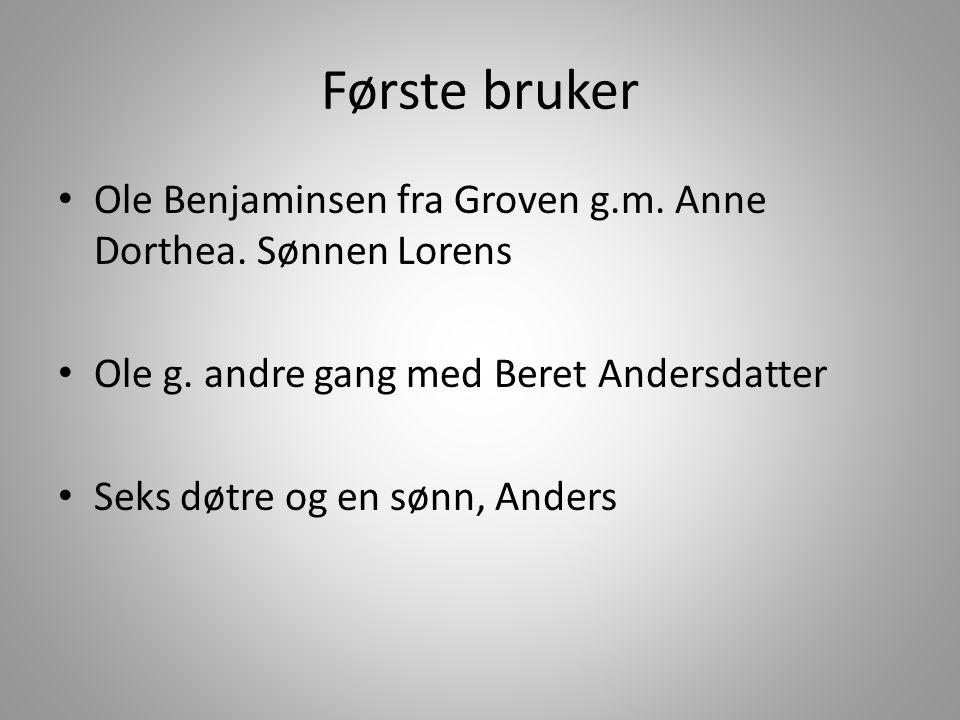 Første bruker Ole Benjaminsen fra Groven g.m. Anne Dorthea. Sønnen Lorens. Ole g. andre gang med Beret Andersdatter.