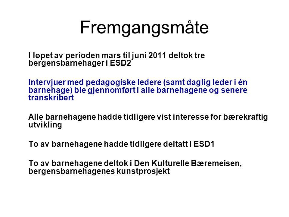 Fremgangsmåte I løpet av perioden mars til juni 2011 deltok tre bergensbarnehager i ESD2.