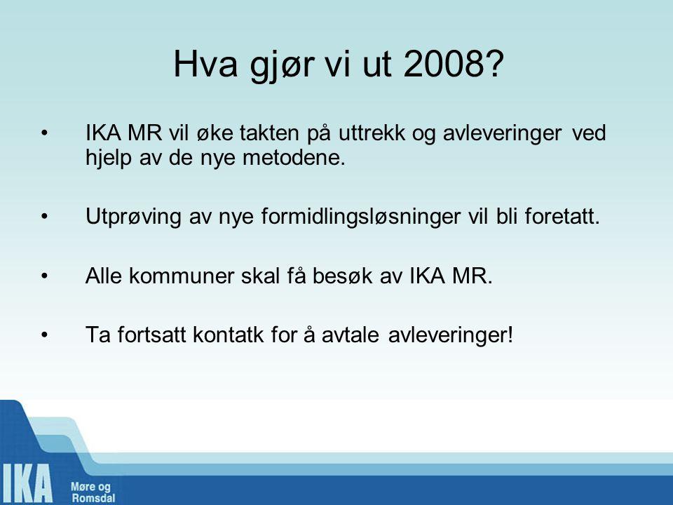 Hva gjør vi ut 2008 IKA MR vil øke takten på uttrekk og avleveringer ved hjelp av de nye metodene.