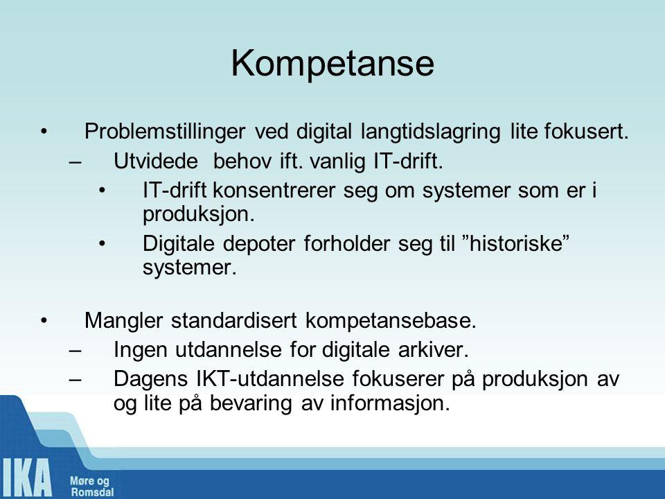 Kompetanse Problemstillinger ved digital langtidslagring lite fokusert. Utvidede behov ift. vanlig IT-drift.