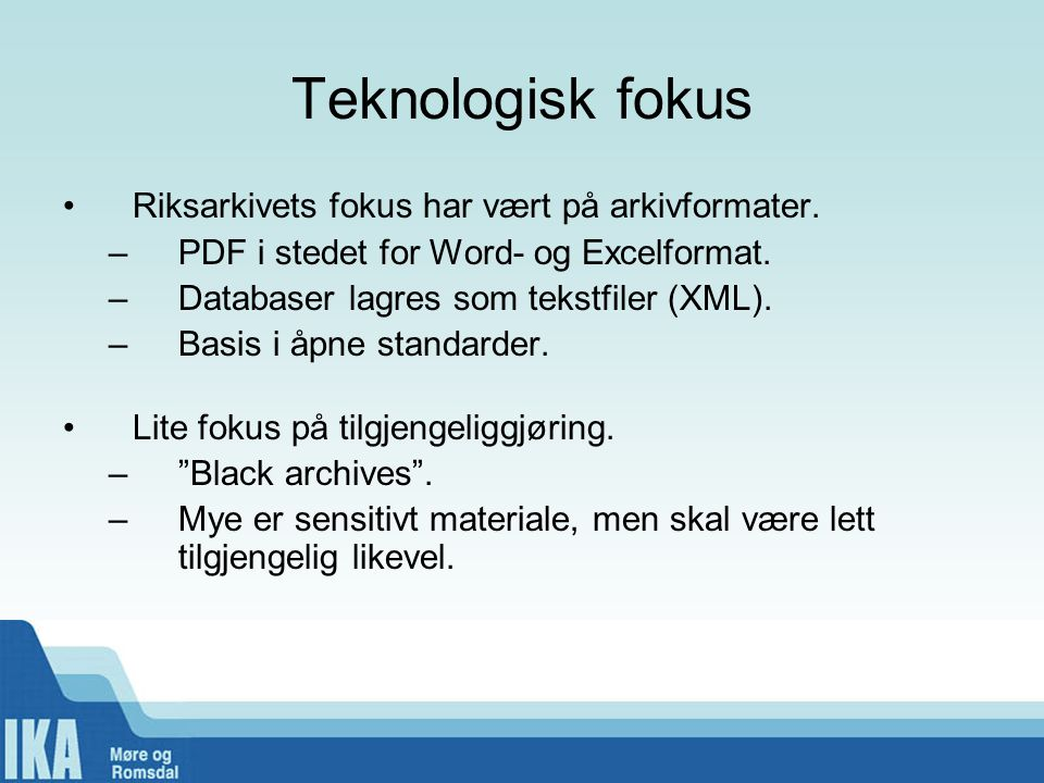 Teknologisk fokus Riksarkivets fokus har vært på arkivformater.