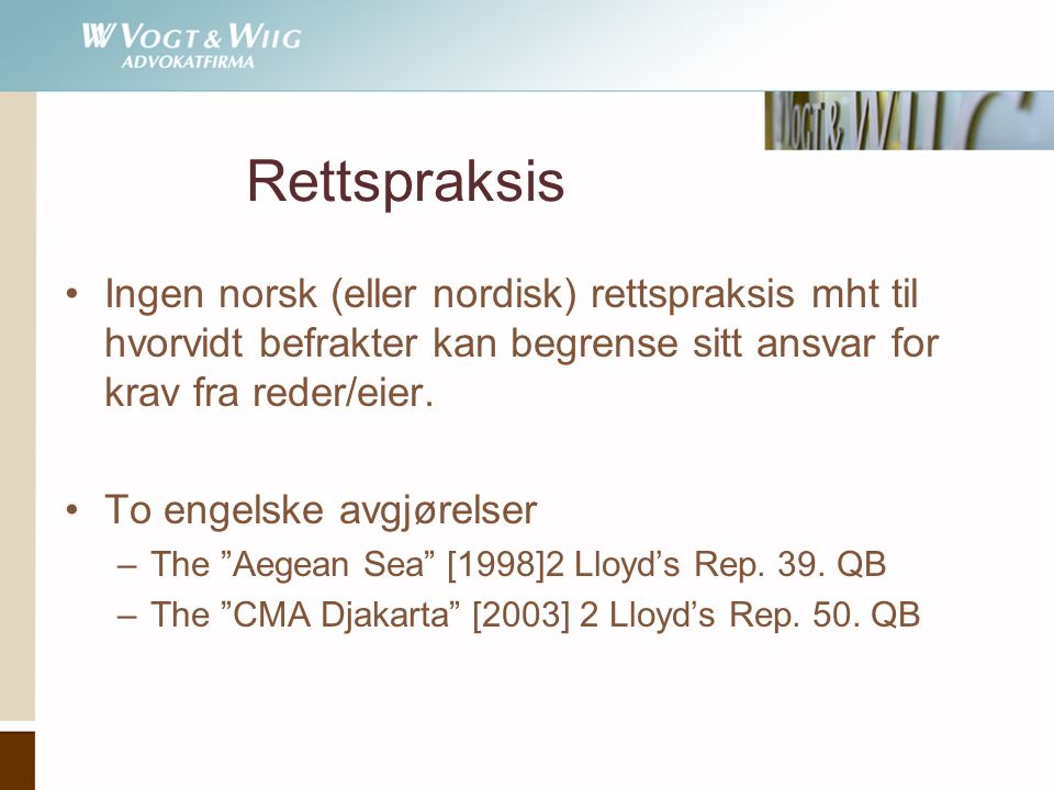 Rettspraksis Ingen norsk (eller nordisk) rettspraksis mht til hvorvidt befrakter kan begrense sitt ansvar for krav fra reder/eier.