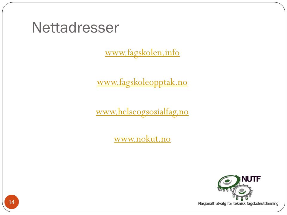Nettadresser www.fagskolen.info www.fagskoleopptak.no