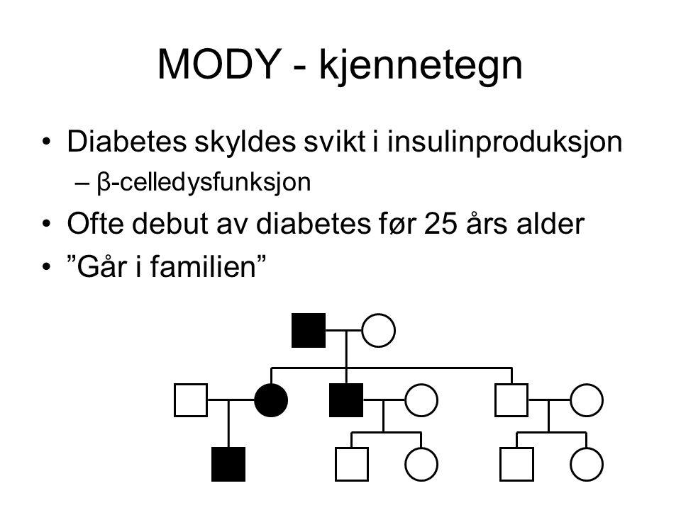 MODY - kjennetegn Diabetes skyldes svikt i insulinproduksjon